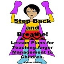 Step Back and Breathe: Lesson Plans for Teaching Anger Management to Children